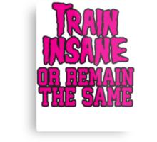 Train Insane Or Remain The Same Metal Print