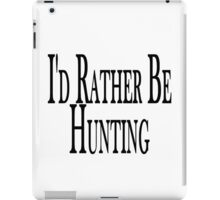 Rather Be Hunting iPad Case/Skin
