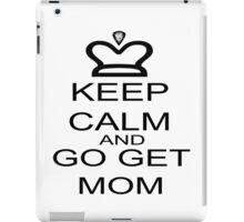 Keep Calm And Go Get Mom iPad Case/Skin