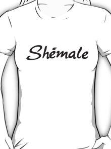 It's a she-ma-le T-Shirt