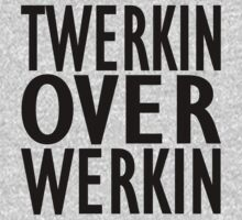 Twerkin over Werkin - Workout Tee. Crossfit Tee. Exercise Tee. Weightlifting Tee. Running Tee. Fitness by Max Effort