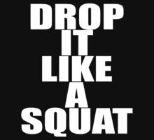 Drop It Like A Squat (2.0) White Ink - Workout Tee. Crossfit Tee. Exercise Tee. Weightlifting Tee. Running Tee. Fitness by Max Effort
