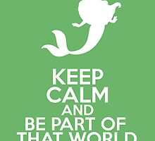 Keep Calm and Be Part of That World (Ariel, The Little Mermaid) by graceonastring