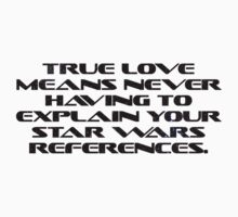 True love means never having to explain your star wars references. by SlubberBub