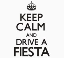 Keep Calm and Drive A Fiesta (Carry On) by CarryOn