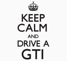 Keep Calm and Drive A GTi (Carry On) by CarryOn