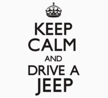 Keep Calm and Drive A Jeep by CarryOn