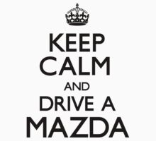 Keep Calm and Drive A Mazda	 by CarryOn