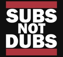 Subs Not Dubs by JMWyatt