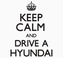 Keep Calm and Drive A Hyundai (Carry On) by CarryOn