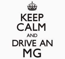Keep Calm and Drive An MG (Carry On) by CarryOn