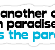 It's another day in paradise minus the paradise Sticker