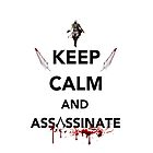 Keep Calm and Assassinate by Žóè Ĝèñtž