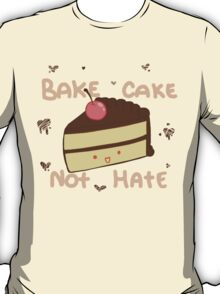 Bake Cake Not Hate T-Shirt