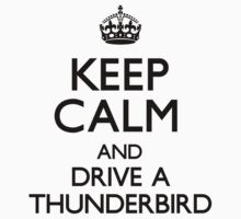 Keep Calm and Drive A Thunderbird by CarryOn