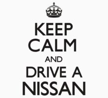Keep Calm and Drive A Nissan by CarryOn