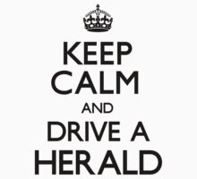 Keep Calm and Drive A Herald by CarryOn