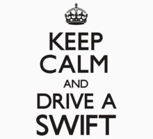 Keep Calm and Drive A Swift by CarryOn
