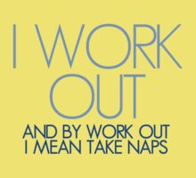 I work out and by work out I mean take naps Kids Clothes