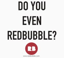 Do you even Redbubble by iArt Designs