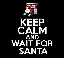 Keep Calm and wait for Santa by HeavenGirl