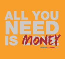 All You Need Is Money by CarbonClothing