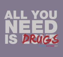 All You Need Is Drugs by CarbonClothing
