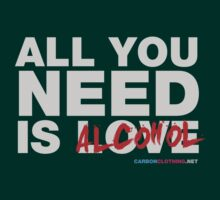 All You Need Is Alcohol by CarbonClothing