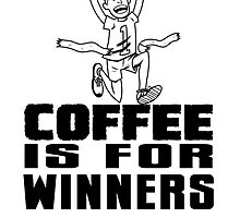 Coffee Is For Winners! by AltGrounds