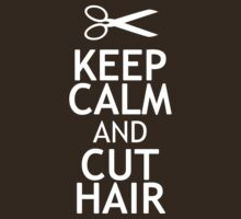 KEEP CALM AND CUT HAIR by red addiction