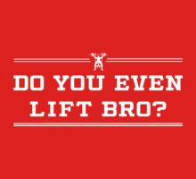 Do you even lift bro? by workout