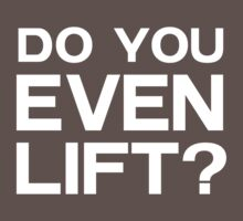 Do you even lift?  by workout