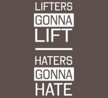 Lifters gonna lift. Haters gonna hate by workout