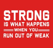 Strong is what happens when you run out of weak by workout