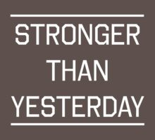 Stronger than yesterday by workout