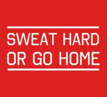 Sweat hard or go home by workout