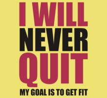 I will never quit.  My goal is to get fit.  Women's workout t-shirt by printproxy