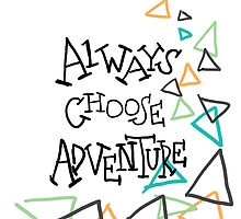 always choose adventure by paigetag