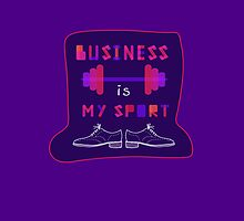 """ Business is my sport "" by Maya Visotskaya"