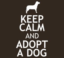 KEEP CALM AND ADOPT A DOG by red addiction