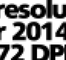 My resolution for 2014 is 72 DPI Sticker