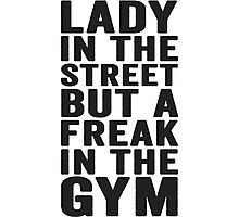 Lady In The Street But A Freak In The Gym Photographic Print