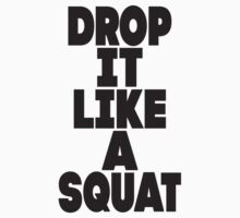 Drop It Like A Squat by Fitspire Apparel