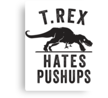 T Rex Hates Pushups Canvas Print