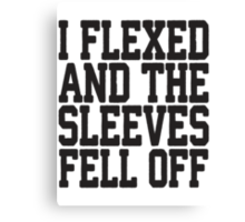 I Flexed And The Sleeves Fell Off Canvas Print