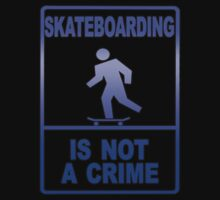 Skateboarding-Is Not A Crime by MGraphics