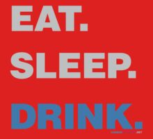 Eat Sleep Drink by CarbonClothing