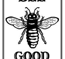 Bee Good by javajohnart