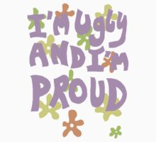 I'm Ugly and I'm Proud! by Frances Kilbane