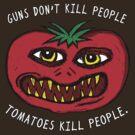Tomatoes Kill! by jarhumor